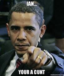 Cunt Meme - ian your a cunt angry obama make a meme