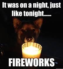 Fireworks Meme - it was on a night just like tonight fireworks scary story