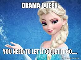 Drama Queen Meme - drama queen you need to let it go let it go elsa from