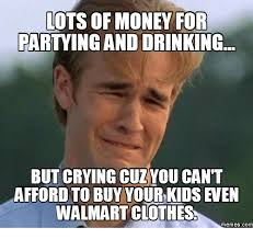 Meme Clothing - ots of money for partying and drinking but crying cuz you cant