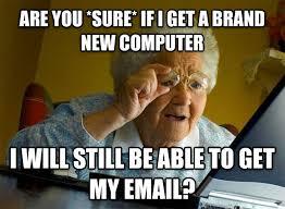 Grandma Computer Meme - livememe com grandma finds the internet