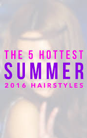 www hairsnips com old the 5 hottest summer 2016 hairstyles holleewoodhair