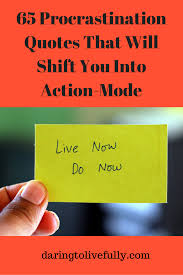 quotes about moving on tagalog version 65 procrastination quotes that will shift you into action mode