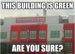 Building Memes - this building is green are you sure memes quickmeme