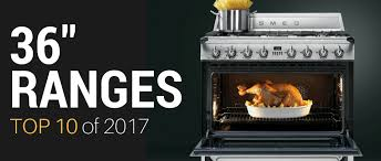 top ten 36 inch ranges of 2017 appliances connection