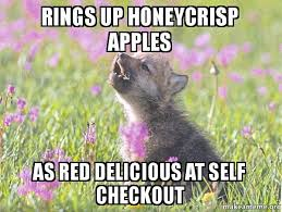 Self Checkout Meme - rings up honeycrisp apples as red delicious at self checkout