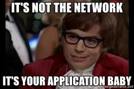 Application Meme - it s not the network it s your application baby austin powers