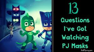 13 questions u0027ve watching pj masks badmammy