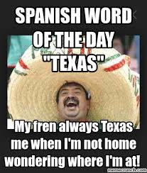 Texas Meme - mexican word of the day texas mexican word of the day pinterest