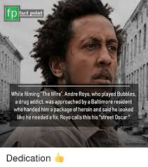 Drug Addict Meme - fp fact point while filming the wire andre royo who played bubbles a