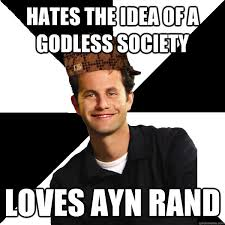 Ayn Rand Meme - hates the idea of a godless society loves ayn rand scumbag