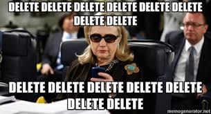 Hillary Clinton Meme Generator - delete delete delete delete hillary clinton email controversy
