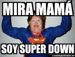 Meme Down - meme personalizado mira mam磧 soy super down 2236264