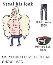Regular Show Meme - steal his look robin jeans 500 hermes belt 800 skips omg i love