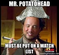 Tin Foil Hat Meme - mr potatohead must be put on a watch list tin foil hat dude 1