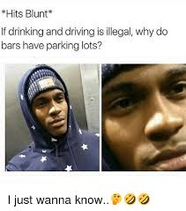 Drinking And Driving Memes - hits blunt if drinking and driving is illegal why do bars have