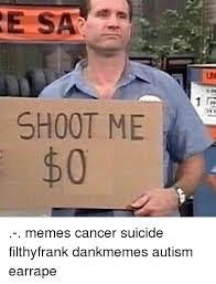 Filthy Frank Memes - shoot me 1 gr memes cancer suicide filthyfrank dankmemes autism