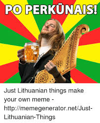 Make Your Own Meme Poster - po perkunais just lithuanian things make your own meme