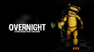 fnaf fan made games for free fnaf overnight all jumpscares youtube