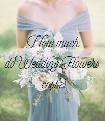 bridal bouquet cost how much do wedding flowers cost a florist s guide for brides on