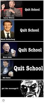 Bill Gates Steve Jobs Meme - quit school larry ellison quit school mark zuckerberg quit school