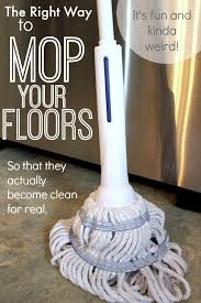 how to clean your floors believe it or not there s a right way