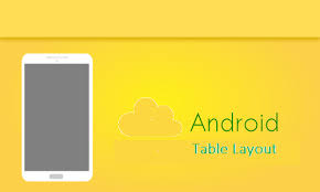 xamarin android table layout implementing android table layout to format app contents efficiently