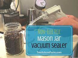 Hand Crank Coffee Grinder Mason Jar Non Electric Mason Jar Vacuum Sealer Tenth Acre Farm