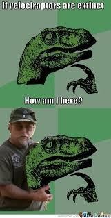 Velociraptor Meme - if velociraptors are exticnt how am i here by mustapan meme center