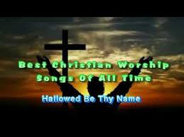best christian worship songs top best christian worship songs of all time worship praise