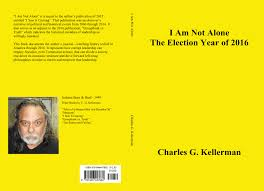 Kellermans by I Am Not Alone The Election Year Of 2016 By Charles G Kellerman
