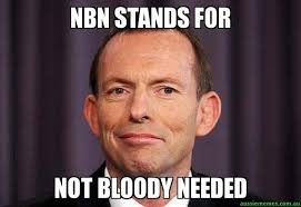 nbn stands for not bloody needed tony abbott meme aussie memes
