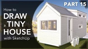 house dimensions how to draw a tiny house dimensions with sketchup in 2017