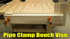 How To Build A Bench Vise Pipe Clamp Workbench Vise 210 Youtube
