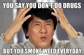 Smoke Weed Meme - you say you don t do drugs but you smoke weed everyday az meme
