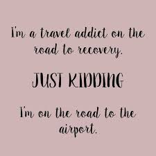 I m a travel addict on the road to recovery