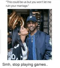 This Could Be Us But You Playing Meme - this could be us but you won t let me ruin your marriage smh stop