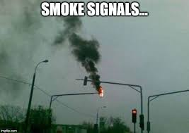 Smoke Signals Meme - old school technology imgflip