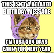 Belated Birthday Meme - this isn t a belated birthday message cat meme cat planet cat