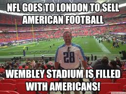 London Meme - goes to london to sell american football