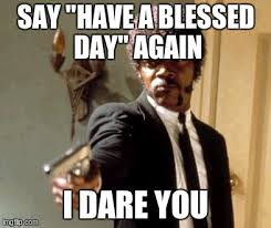 Blessed Meme - say that again i dare you meme imgflip