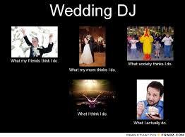 Dj Meme - wedding dj meme generator what i do
