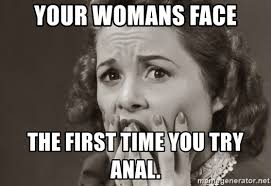 your womans face the first time you try anal scared woman meme