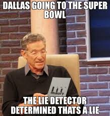 Super Bowl Sunday Meme - dallas going to the super bowl the lie detector determined thats a