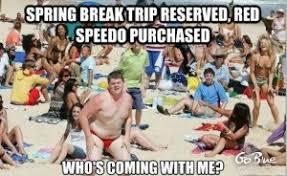 Speedo Meme - spring break memes memes