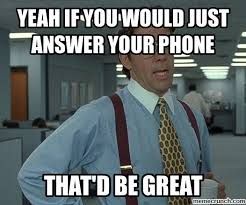 Answer Your Phone Meme - if you would just answer your phone