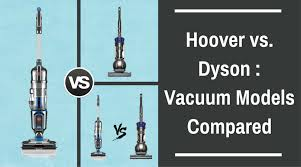 Hover Vaccum Dyson Vs Hoover Vacuum Models Compared