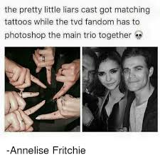 Pretty Little Liars Meme - the pretty little liars cast got matching tattoos while the tvd
