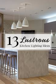 pictures of kitchen lighting ideas 13 lustrous kitchen lighting ideas to illuminate your home