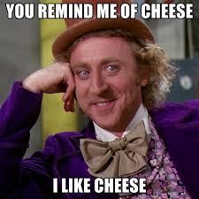 I Like Meme - you remind me of cheese i like cheese create meme